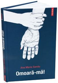 Omoara-ma, Ana Maria Sandu, Editura Polirom