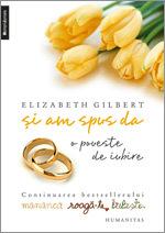 Si am spus da. O poveste de iubire, Elizabeth Gilbert, Editura Humanitas