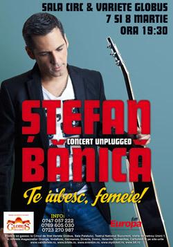 Stefan Banica, Te iubesc, femeie!, concert, spectacol, muzica, rock