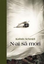 N-ai sa mori, de Kathrin Schmidt