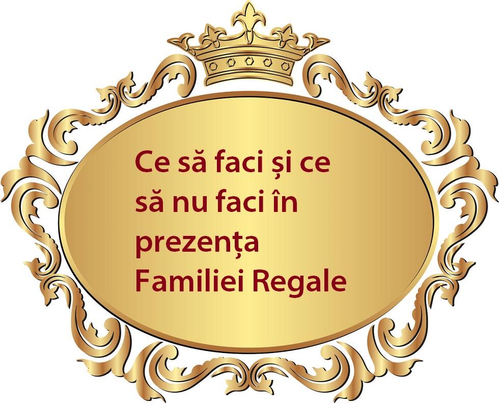 Ce să faci și ce să nu faci în prezența Familiei Regale