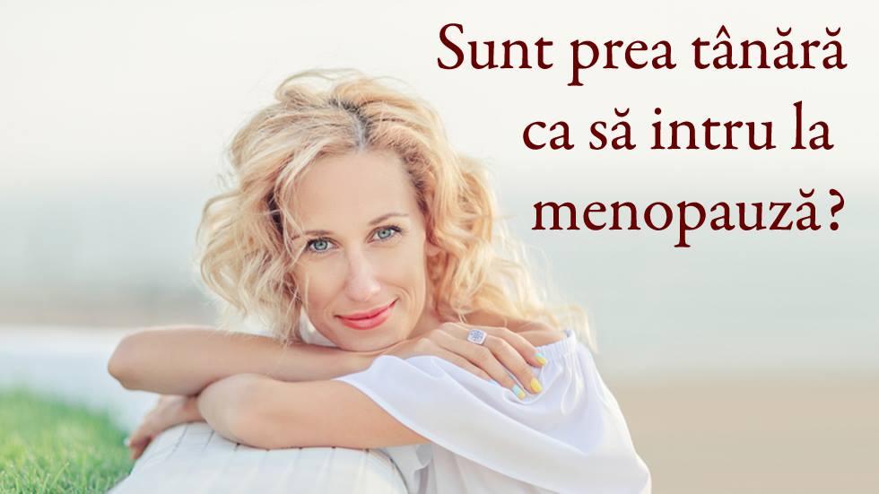 Prea tânără pentru menopauza